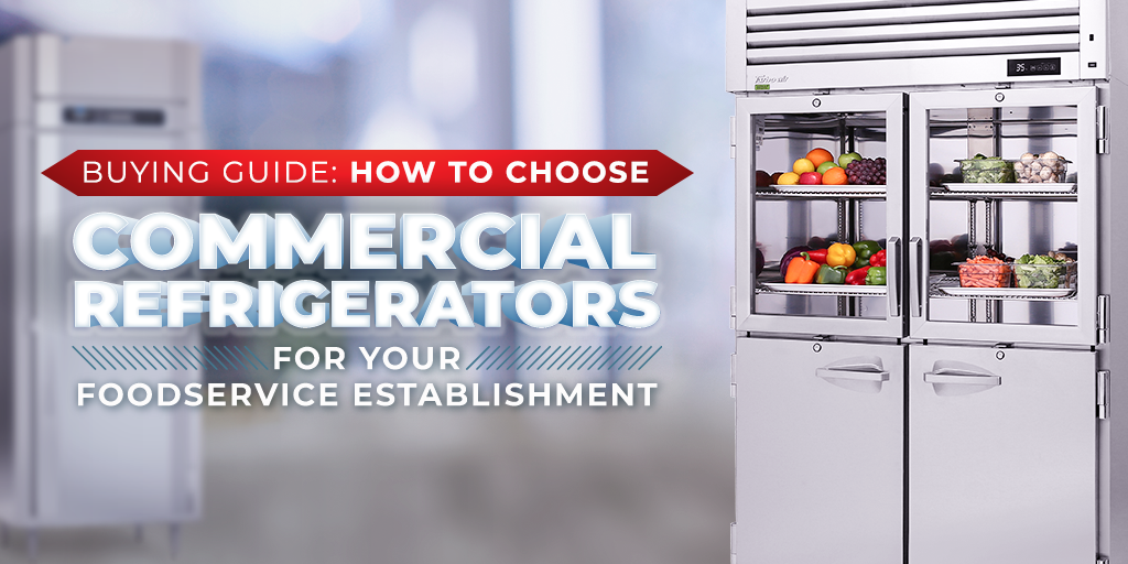 Buying Guide: How to Choose Commercial Refrigerators for Your Foodservice Establishment