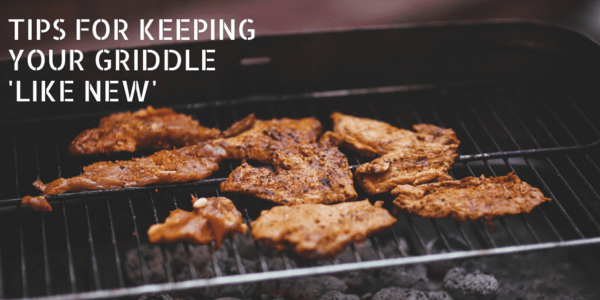 Tips for Keeping Your Griddle 'Like New'