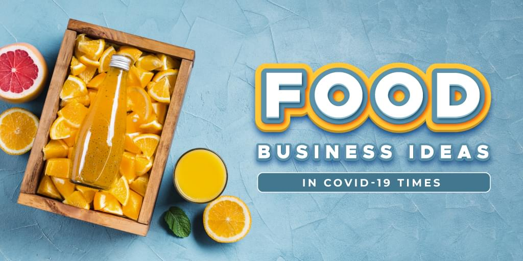 Food Business Ideas in COVID-19 Times