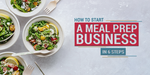 How to Start A Meal Prep Business In 6 Steps