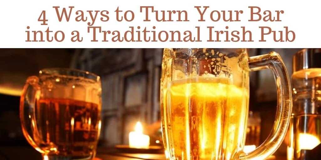 Ways to Turn Your Bar into a Traditional Irish Pub