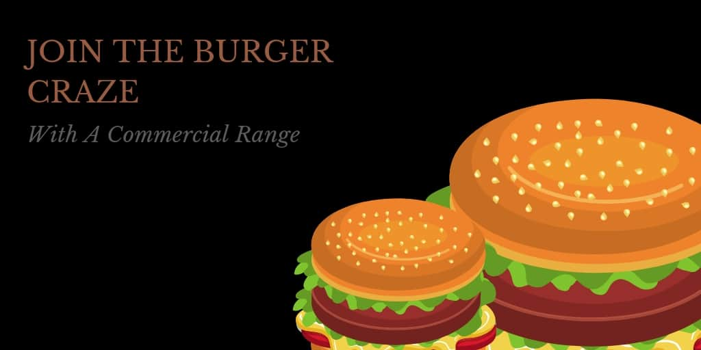 Join The Burger Craze With A Commercial Range
