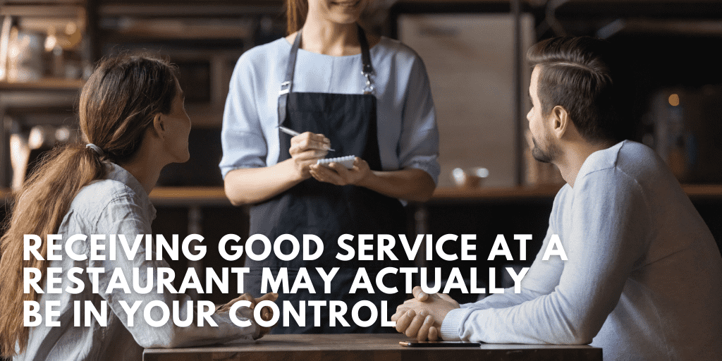 Receiving Good Service at a Restaurant May Actually Be in Your Control