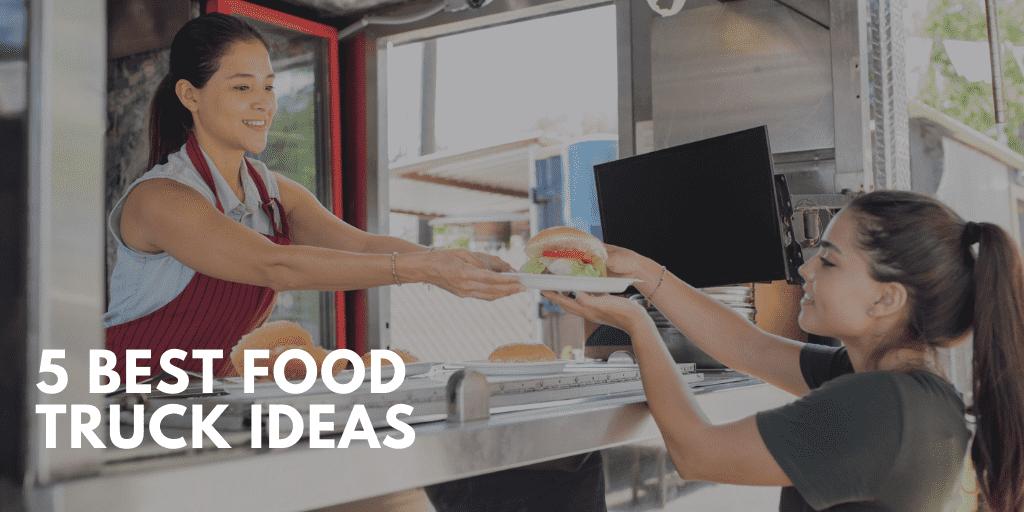 5 Best Food Truck Ideas