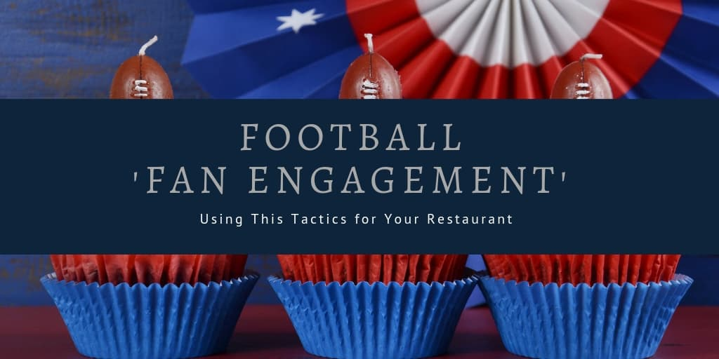 Using Football 'Fan Engagement' Tactics for Your Restaurant