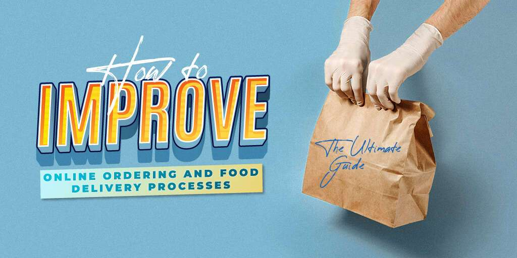 How to Improve Online Ordering and Food Delivery Processes To Increase Customer Satisfaction - The Ultimate Guide