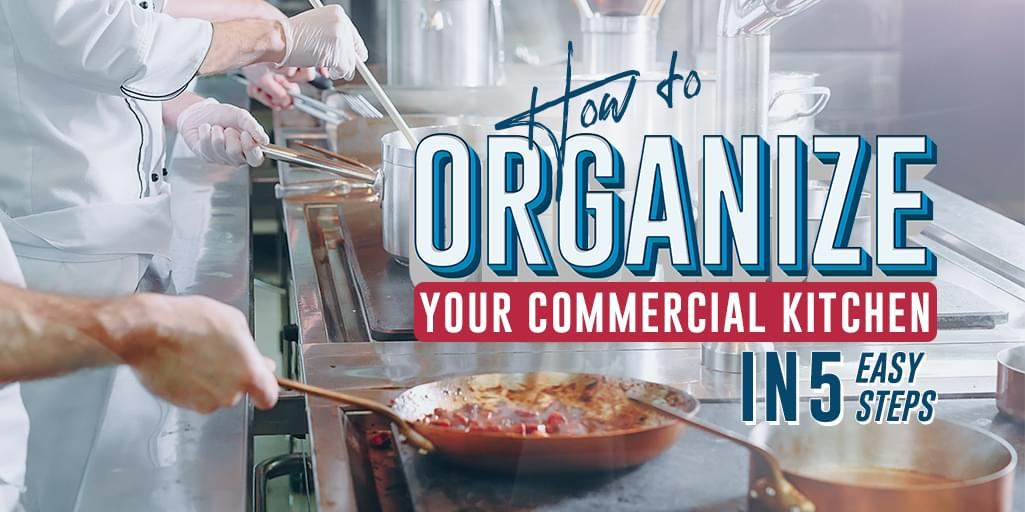 How to Organize Your Commercial Kitchen in 5 Easy Steps