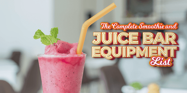 The Complete Smoothie and Juice Bar Equipment List