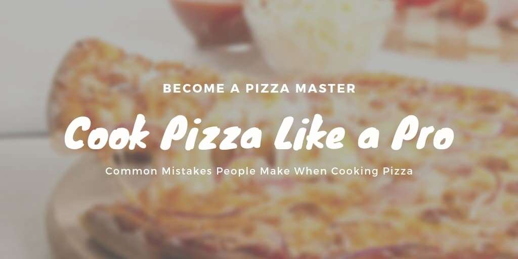 Cook Pizza Like a Pro