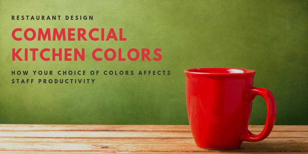 Commercial Kitchen Colors: How Your Choice of Colors Affects Staff Productivity