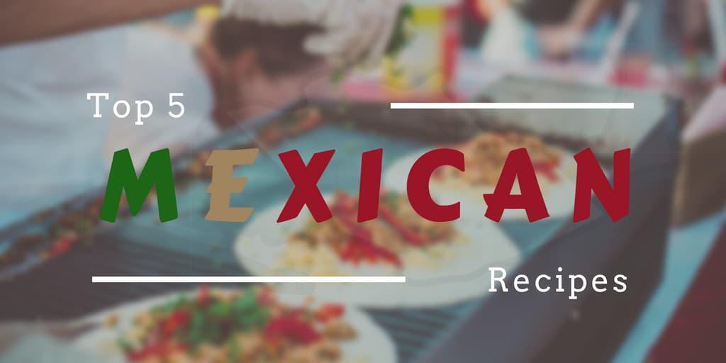 5 Mexican Recipes
