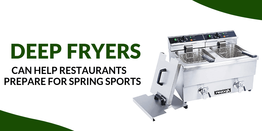 Deep Fryers Can Help Restaurants Prepare for Spring Sports