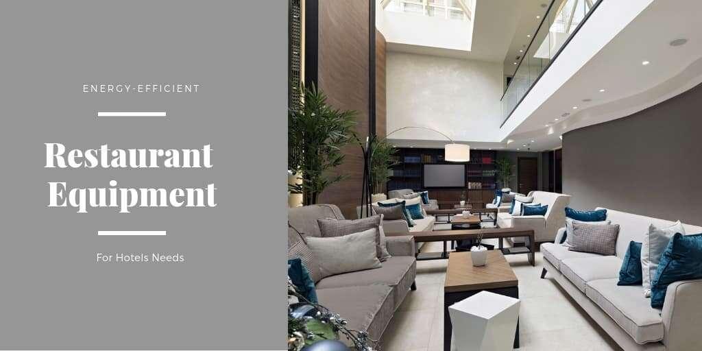 Hotels Need Energy-Efficient Restaurant Equipment