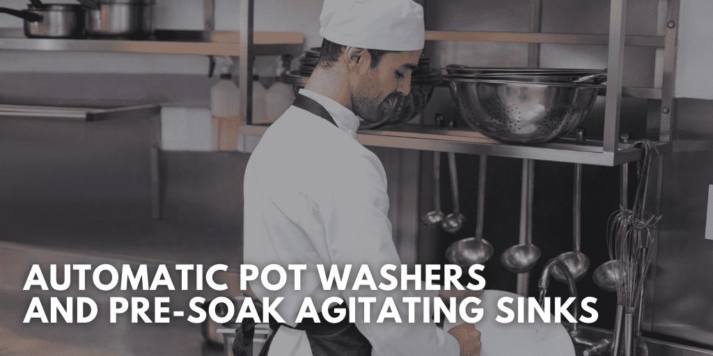 Automatic Pot Washers and Pre-Soak Agitating Sinks