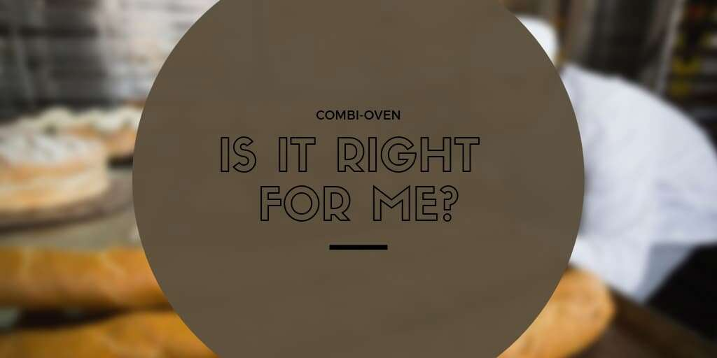 Combi-Oven: Is it right for me?