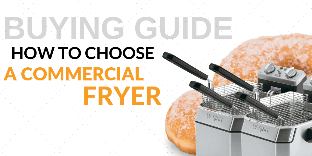 How to Choose a Commercial Fryer for Your Foodservice Establishment