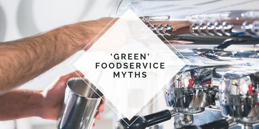 'Green' Foodservice Myths