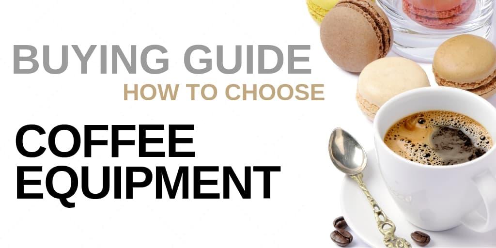 A Guide to Choosing Coffee Equipment