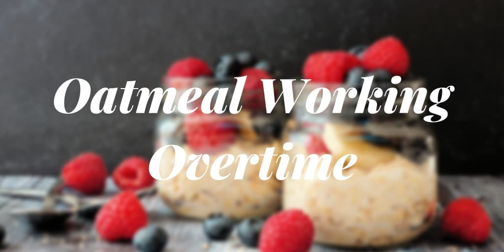 Oatmeal Working Overtime