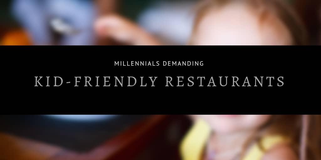 Millennials Demanding Kid-Friendly Restaurants