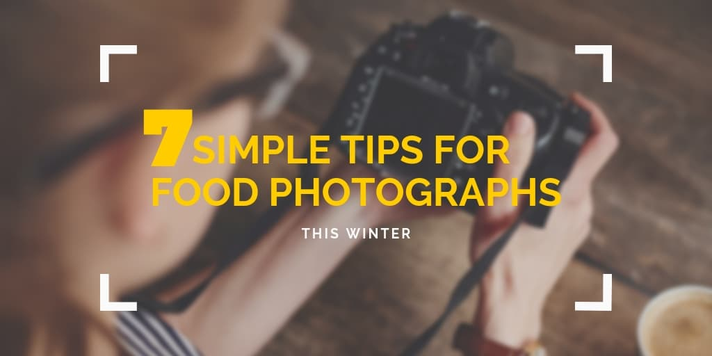 7 Simple Tips for Taking Appetizing Food Photographs this Winter