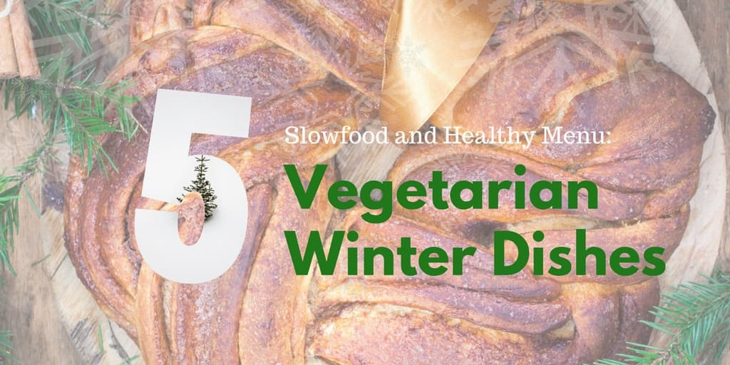 Slowfood and Healthy Menu: 5 Vegetarian Winter Dishes