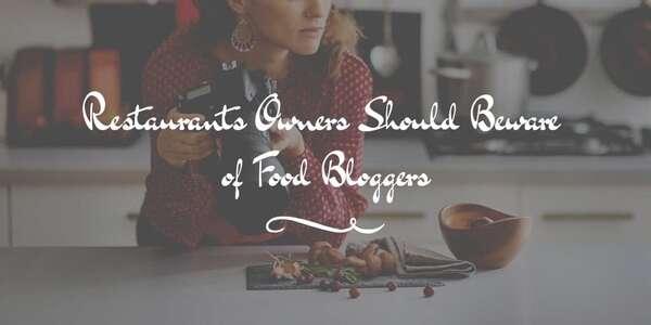 Restaurants Owners Should Beware of Food Bloggers