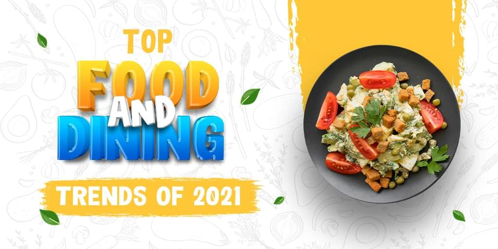 Top Food and Dining Trends: 5 Foolproof  Ways To Win Customers Over In 2021