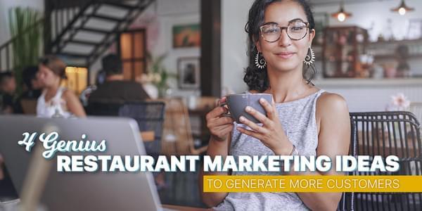 4 Genius Restaurant Marketing Ideas To Generate More Customers