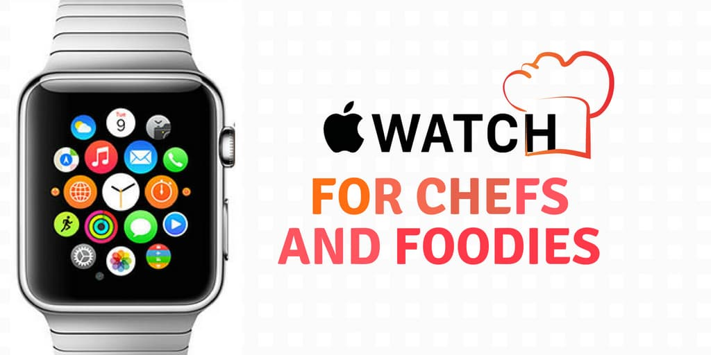 Apple Watch for Chefs and Foodies