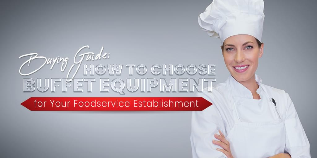 Buying Guide: How to Choose Buffet Equipment for Your Foodservice Establishment