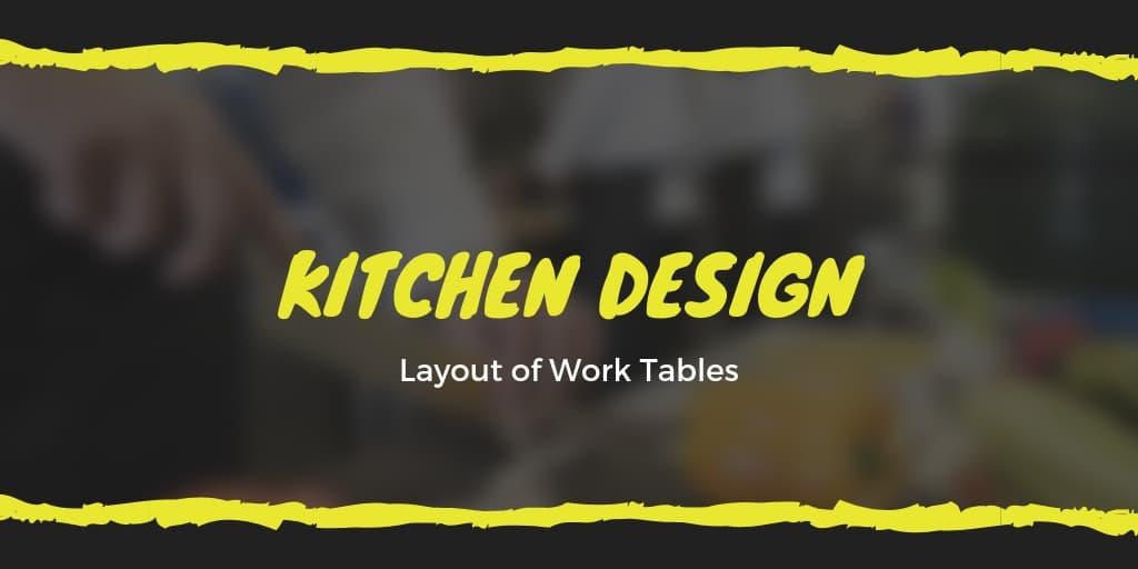 Kitchen Design - Layout of Work Tables