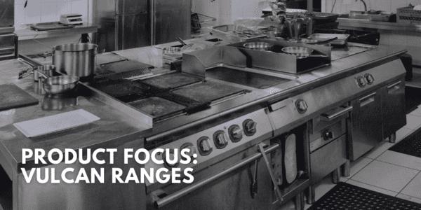 Product Focus: Vulcan Ranges
