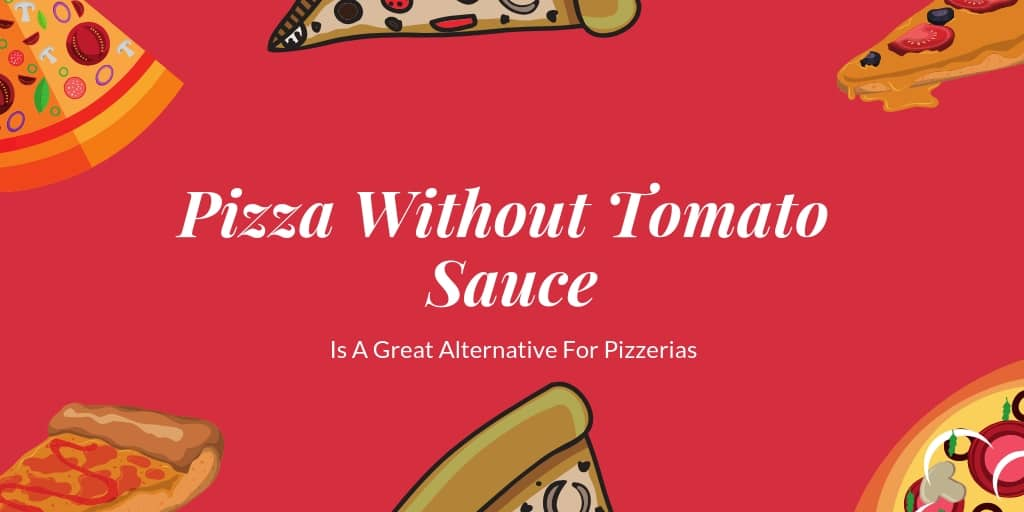 Pizza Without Tomato Sauce Is A Great Alternative For Pizzerias