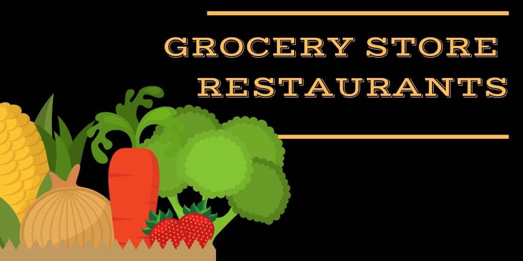 Grocery Store Restaurants