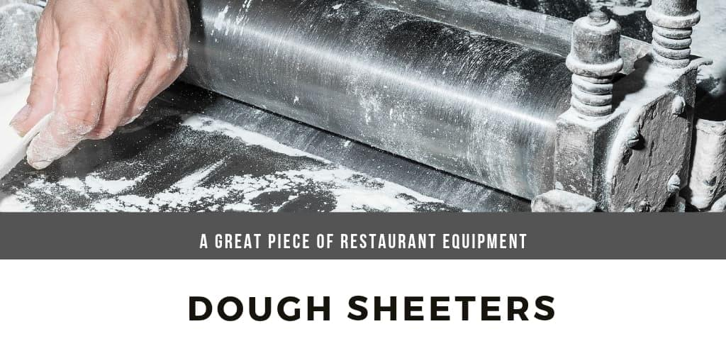 Dough Sheeters Can Be a Great Piece of Restaurant Equipment
