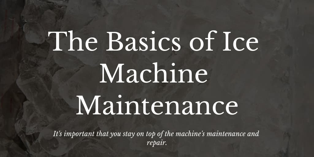 The Basics of Ice Machine Maintenance