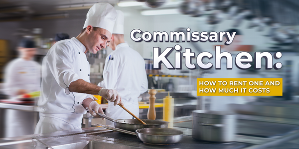 Commissary Kitchen: How To Rent One and How Much It Costs