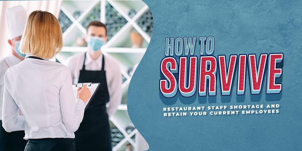 How To Survive Restaurant Staff Shortage And Retain Your Current Employees