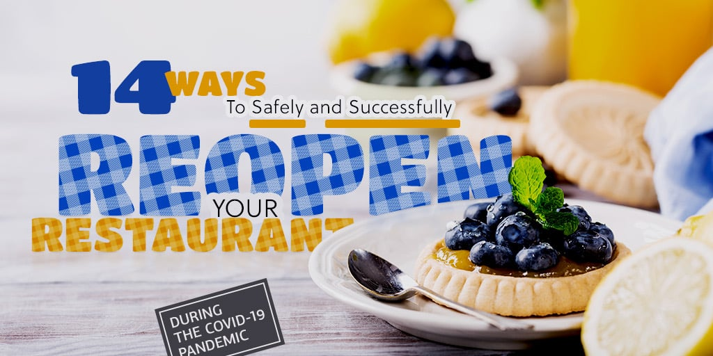14 Ways To Safely and Successfully Reopen Your Restaurant During the COVID-19 Pandemic