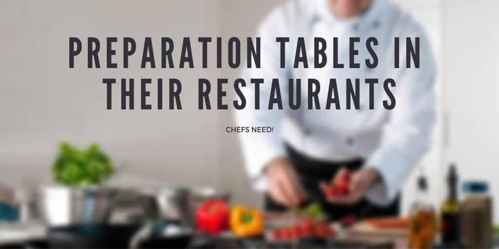 Chefs Need Preparation Tables in Their Restaurants