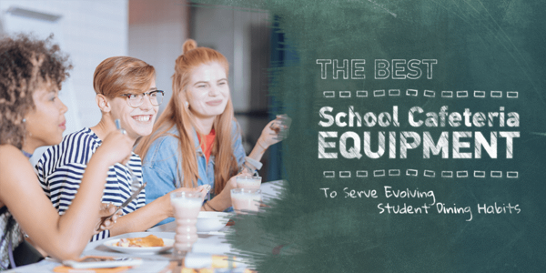 The Best School Cafeteria Equipment To Serve Evolving Student Dining Habits