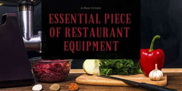 A Meat Grinder Is an Essential Piece of Restaurant Equipment
