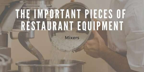 Mixers Are the Important Pieces of Restaurant Equipment