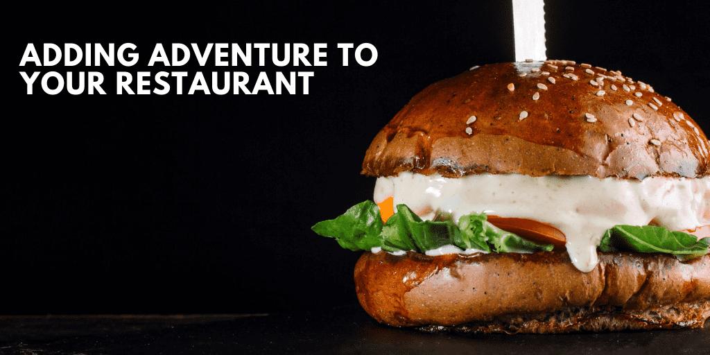 Adding Adventure to Your Restaurant