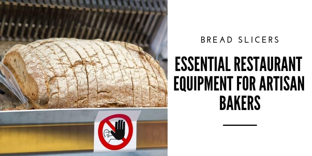 Bread Slicers Are Essential Restaurant Equipment for Artisan Bakers