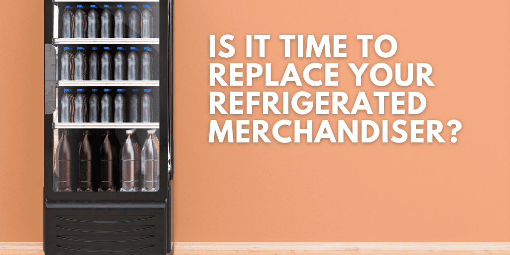 Is It Time to Replace Your Refrigerated Merchandiser?