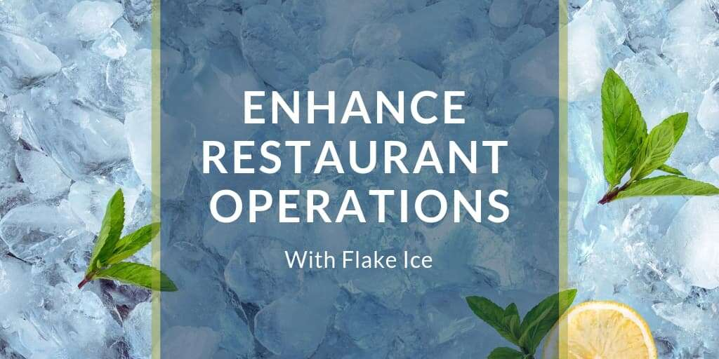 Flake Ice Can Enhance Restaurant Operations