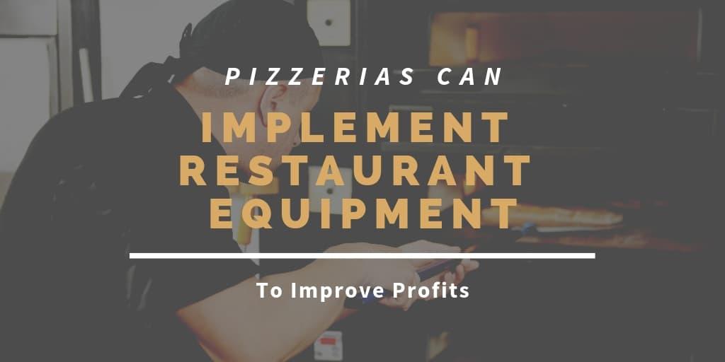 Pizzerias Can Implement Restaurant Equipment To Improve Profits