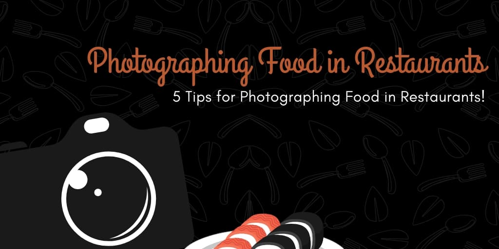 5 Tips for Photographing Food in Restaurants
